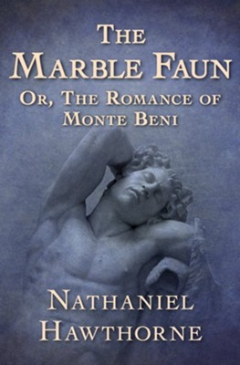 The Marble Faun: Or the Romance of Monte Beni - eBook  -     By: Nathaniel Hawthorne