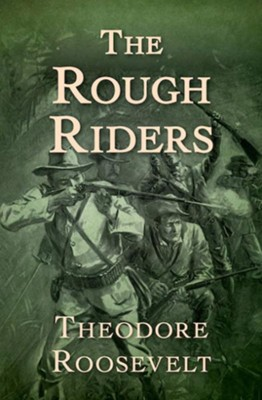 The Rough Riders - eBook  -     By: Theodore Roosevelt