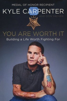 You Are Worth It: Building a Life Worth Fighting For  -     By: Kyle Carpenter