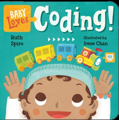 Baby Loves Coding!  -     By: Ruth Spiro     Illustrated By: Irene Chan
