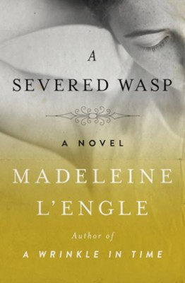 A Severed Wasp: A Novel - eBook  -     By: Madeleine L'Engle
