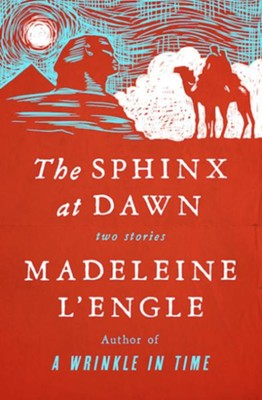 The Sphinx at Dawn: Two Stories - eBook  -     By: Madeleine L'Engle