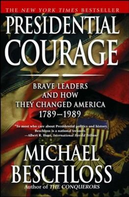 Presidential Courage: Brave Leaders and How They Changed America 1789-1989 - eBook  -     By: Michael R. Beschloss