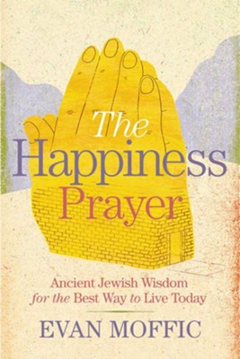 The Happiness Prayer: Ancient Jewish Wisdom for the Best Way to Live Today - eBook  -     By: Evan Moffic