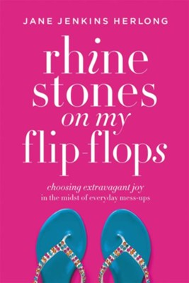 Rhinestones on My Flip-Flops: How to Make Life Choices that Sparkle and Shine - eBook  -     By: Jane Jenkins Herlong