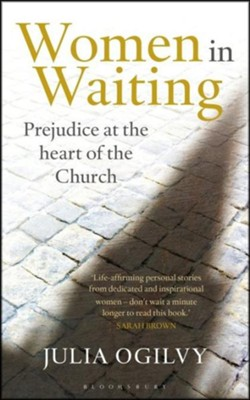 Women in Waiting: Prejudice at the Heart of the Church  -     By: Julia Ogilvy