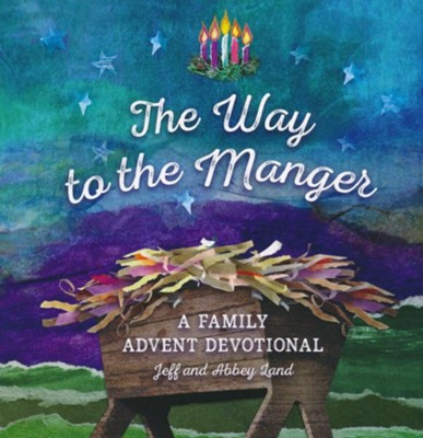 The Way to the Manger: A Family Advent Devotional  -     By: Jeff Land, Abbey Land