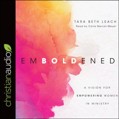 Emboldened: A Vision for Empowering Women in Ministry - unabridged audiobook on CD  -     Narrated By: Carla Mercer-Meyer     By: Beth Tara Leach