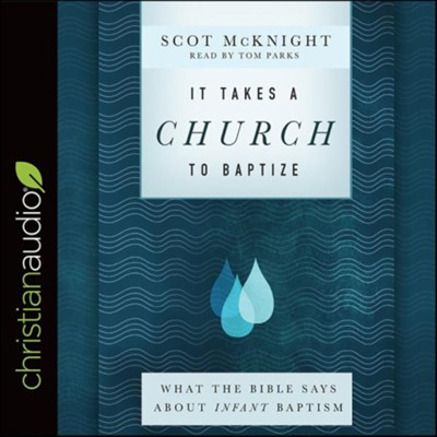 It Takes a Church to Baptize: What the Bible Says about Infant Baptism - unabridged audiobook on CD  -     By: Scot McKnight