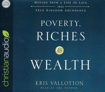 Poverty, Riches, and Wealth: Moving from a Life of Lack into True Kingdom Abundance - unabrodged audiobook on CD  -     Narrated By: Kris Vallotton     By: Kris Vallotton