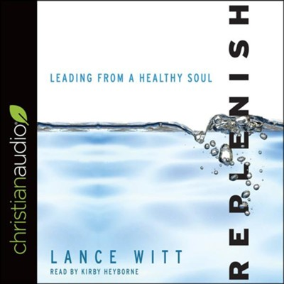 Replenish: Leading from a Healthy Soul - unabrodged audiobook on CD  -     Narrated By: Kirby Heyborne     By: Lance Witt