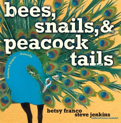 Bees, Snails, & Peacock Tails  -     By: Betsy Franco