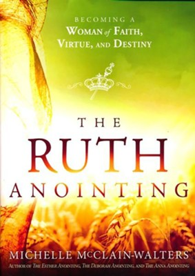 The Ruth Anointing: Becoming a Woman of Faith, Virtue, and Destiny - unabridged audiobook on CD  -     Narrated By: Lisa Renee Pitts     By: Michelle McClain-Walters