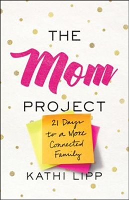 The Mom Project: 21 Days to a More Connected Family - unabrodged audiobook on CD  -     Narrated By: Kathi Lipp     By: Kathi Lipp