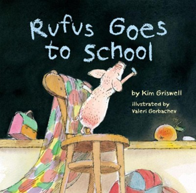 Rufus Goes to School  -     By: Kim Griswell     Illustrated By: Gorbachev Valeri