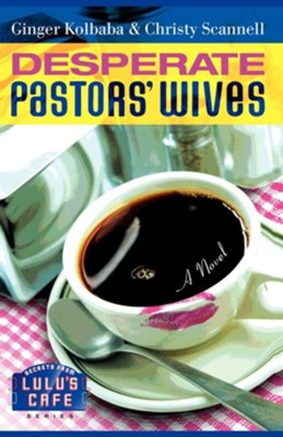 Desperate Pastors' Wives - eBook  -     By: Ginger Kolbaba, Christy Scannell