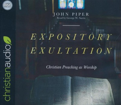 Expository Exultation: Christian Preaching as Worship - unabridged audiobook on CD  -     Narrated By: George W. Sarris     By: John Piper