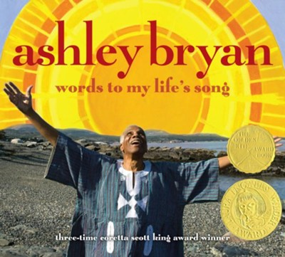 Ashley Bryan: Words to My Life's Song  -     By: Ashley Bryan