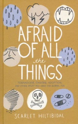 Afraid of All the Things: Tornadoes, Cancer, Adoption, and Other Stuff You Need the Gospel For  -     By: Scarlet Hiltibidal