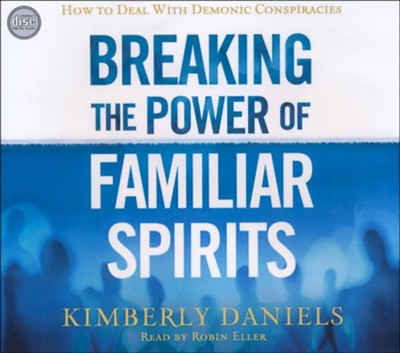 Breaking the Power of Familiar Spirits: How to Deal with Demonic Conspiracies - unabridged audiobook on CD  -     Narrated By: Robin Eller     By: Kimberly Daniels