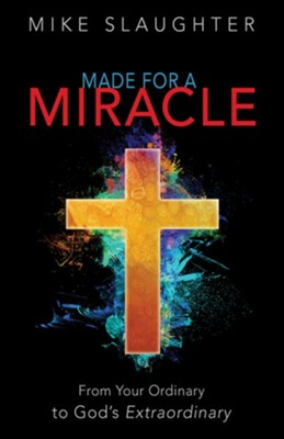 Made for a Miracle: From Your Ordinary to God's Extraordinary - eBook  -     By: Mike Slaughter