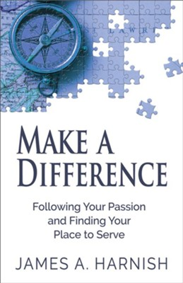 Make a Difference: Following Your Passion and Finding Your Place to Serve - eBook  -     By: James A. Harnish