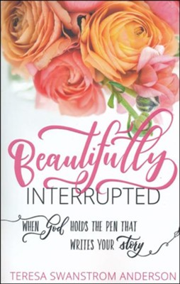 Beautifully Interrupted: When God Holds the Pen That Writes Your Story - unabridged audiobook on CD  -     Narrated By: Teresa Swanstrom Anderson     By: Teresa Swanstrom Anderson