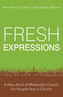 Fresh Expressions: A New Kind of Methodist Church For People Not In Church - eBook  -     By: Audrey Warren, Kenneth H. Carter Jr.