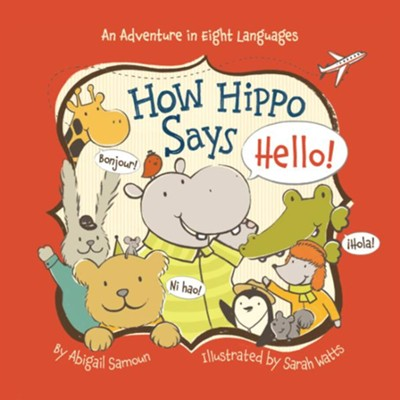 How Hippo Says Hello!  -     By: Abigail Samoun     Illustrated By: Sarah Watts