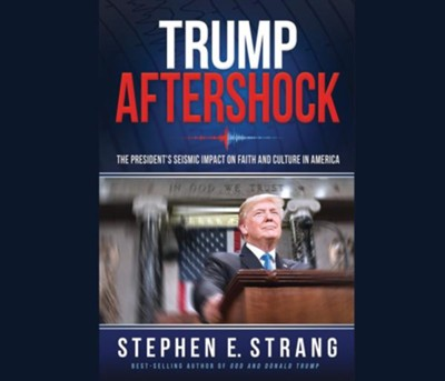 Trump Aftershock: The President's Seismic Impact on Faith and Culture in America - unabridged audiobook on CD  -     By: Stephen E. Strang