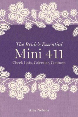 The Bride's Essential Mini 411: Checklists, Calendars & Contracts  -     By: Amy Nebens
