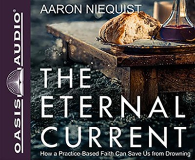 The Eternal Current: How a Practice-Based Faith Can Save Us From Drowning - unabridged audiobook edition on CD  -     By: Aaron Niequist