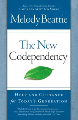 The New Codependency: Help and Guidance for Today's Generation  -     By: Melody Beattie