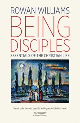 Being Disciples: Essentials of the Christian Life - eBook  -     By: Rowan Williams