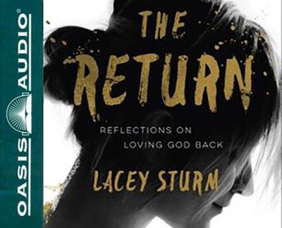 The Return: Reflections on Loving God Back - unabridged audiobook on CD  -     By: Lacey Sturm