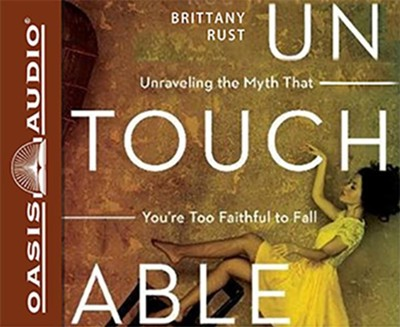 Untouchable: Unraveling the Myth that You're Too Faithful to Fall - unabridged audiobook on CD  -     By: Brittany Rust