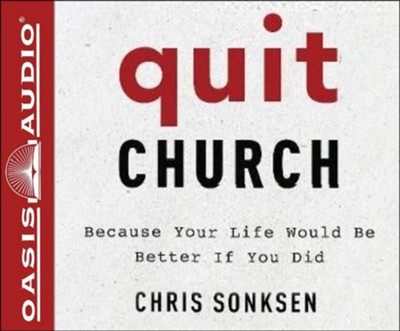 Quit Church: Because Your Life Would Be Better if You Did - unabridged audiobook on CD  -     By: Chris Sonksen