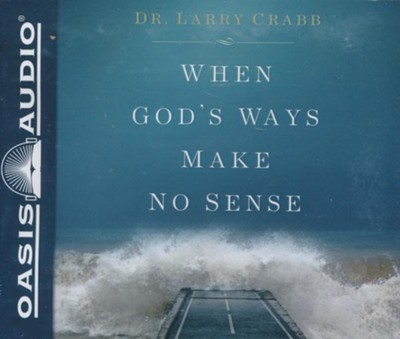 When God's Ways Make No Sense - unabridged audiobook on CD  -     By: Larry Crabb