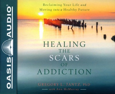 Healing the Scars of Addiction: Reclaiming Your Life and Moving into a Healthy Future - unabridged audiobook on CD  -     By: Gregory L. Jantz Ph.D