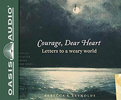 Courage, Dear Heart: Letters to a Weary World - unabridged audiobook on CD  -     By: Rebecca K. Reynolds