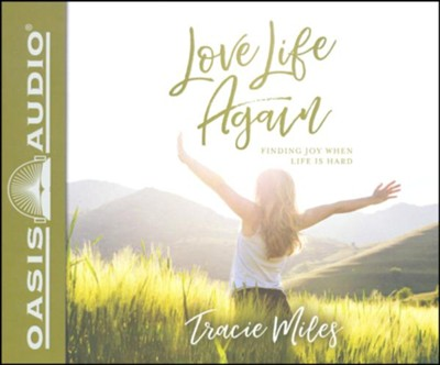 Love Life Again: Finding Joy When Life Is Hard - unabridged audiobook on CD  -     By: Tracie Miles