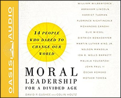 Moral Leadership for a Divided Age: Fourteen People Who Dared to Change Our World Unabridged audiobook on CD  -     By: David P. Gushee, Colin Holtz
