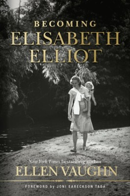 Becoming Elisabeth Elliot, Hardcover  -     By: Ellen Vaughn
