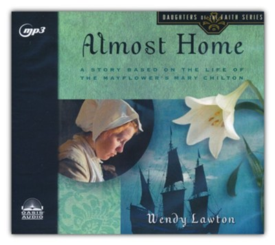 Almost Home: A Story Based on the Life of the Mayflower's Mary Chilton - unabridged audiobook on MP3-CD   -     By: Wendy Lawton