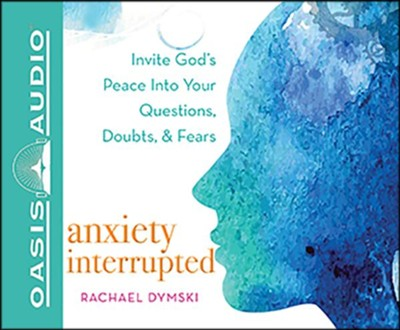 Anxiety Interrupted: Invite God's Peace Into Your Questions, Doubts, and Fears, Unabridged Audiobook on CD  -     By: Rachael Dymski