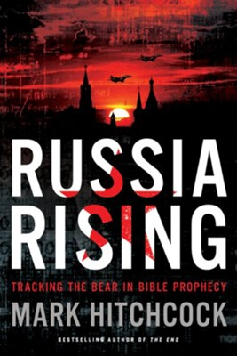 Russia Rising: Tracking the Influence of the Bear in Bible Prophecy - eBook  -     By: Mark Hitchcock