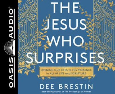The Jesus Who Surprises: Opening Our Eyes to His Presence in All of Life and Scripture, Unabridged Audiobook on CD  -     By: Dee Brestin