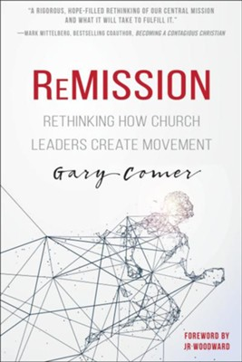 ReMission: Rethinking How Church Leaders Create Movement  -     By: Gary S. Comer