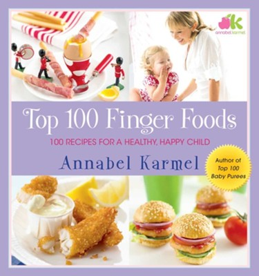 Top 100 Finger Foods: 100 Recipes for a Healthy, Happy Child - eBook  -     By: Annabel Karmel