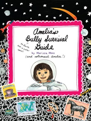 Amelia's Bully Survival Guide  -     By: Marissa Moss     Illustrated By: Marissa Moss
